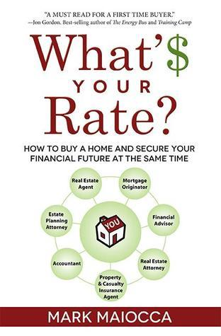 Whats Your Rate?: How to Buy a Home and Secure Your Financial Future At The Same Time Mark Maiocca