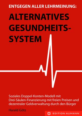 Entgegen aller Lehrmeinung: Alternatives Gesundheitssystem Harald Götz