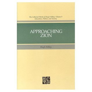 Essays from Approaching Zion Hugh Nibley