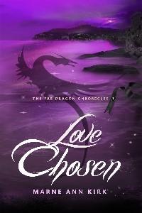 Love Chosen (The Fae Dragon Chronicles, #1)  by  Marne Ann Kirk