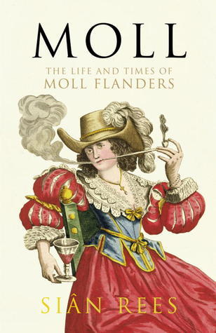 Moll: The Life and Times of Moll Flanders  by  Siân Rees