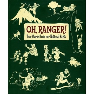 Oh, Ranger! True Stories from Our National Parks Mark J. Saferstein