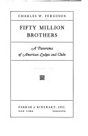 Fifty Million Brothers: A Panorama Of American Lodges And Clubs  by  Charles W. Ferguson