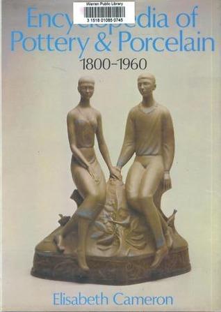 Encyclopedia of Pottery and Porcelain, 1800-1960 Elisabeth Cameron