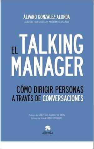 El Talking Manager: Cómo dirigir personas a través de conversaciones  by  Álvaro González-Alorda