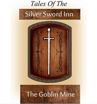 The Goblin Mine (Tales of the Silver Sword Inn, Story #3) Wilson Harp