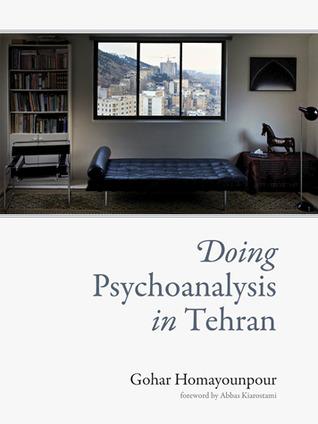 Doing Psychoanalysis in Tehran Gohar Homayounpour