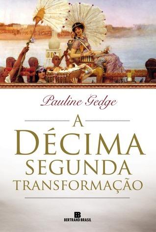A Décima Segunda Transformação  by  Pauline Gedge