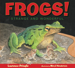 Frogs!: Strange and Wonderful  by  Laurence Pringle