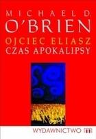 Ojciec Eliasz. Czas apokalipsy  by  Michael D. OBrien