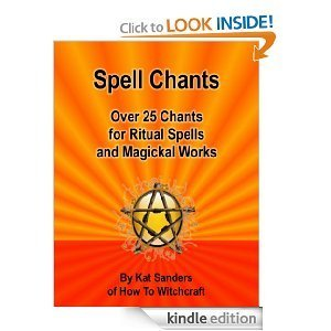 Spell Chants: Over 25 Chants for Ritual Spells and Magickal Works Kat Sanders