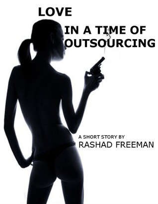 Love in a Time of Outsourcing  by  Rashad Freeman