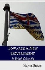 Towards a New Government in British Columbia Martyn Brown