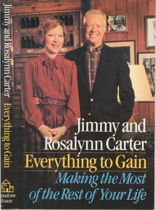 Everything to Gain: Making the Most of the Rest of Your Life Jimmy Carter