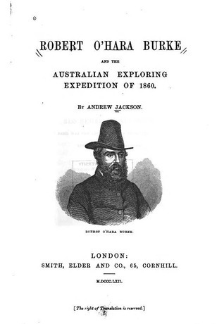 Robert OHara Burke and the Australian Exploring Expedition of 1860 Andrew Jackson