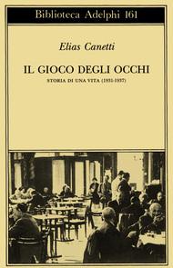 Il gioco degli occhi. Storia di una vita (1931-1937) Elias Canetti