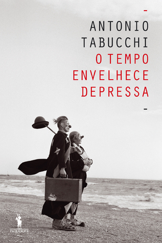 O Tempo Envelhece Depressa  by  Antonio Tabucchi