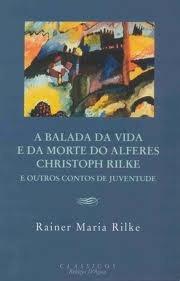A Balada da Vida e da Morte do Alferes Christoph Rilke e Outros Contos de Juventude  by  Rainer Maria Rilke