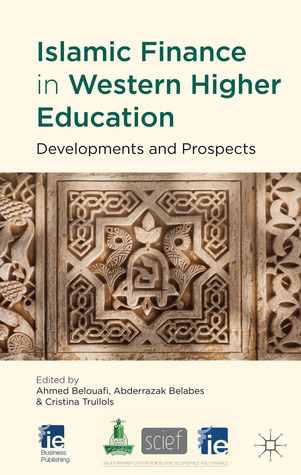 Islamic Finance in Western Higher Education: Developments and Prospects  by  Ahmed Belouafi