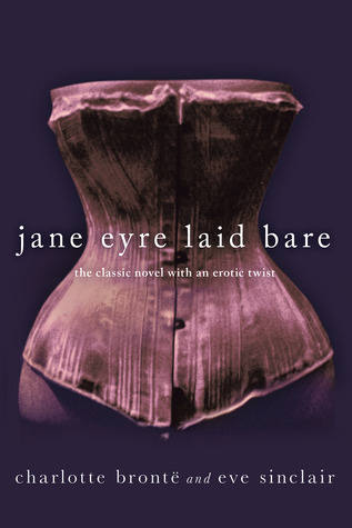 Jane Eyre Laid Bare: The Classic Novel with an Erotic Twist Eve Sinclair