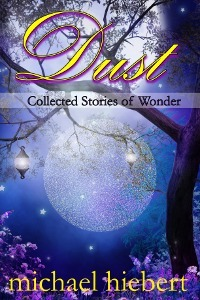 Dust: Collected Stories of Wonder  by  Michael Hiebert