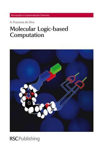 Molecular Logic-based Computation  by  A Prasanna de Silva