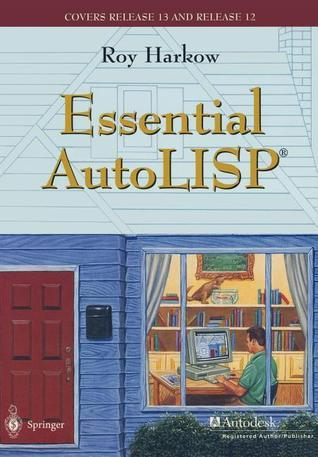 Essential AutoLISP(R): With a Quick Reference Card and a Diskette  by  Roy Harkow