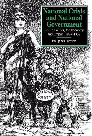 National Crisis and National Government: British Politics, the Economy and Empire, 1926-1932  by  Philip Williamson