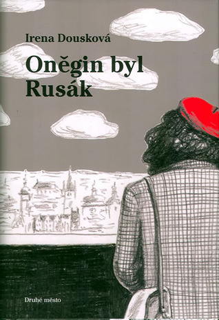 Oněgin byl Rusák  by  Irena Dousková