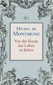 Von Der Kunst, Das Leben Zu Lieben  by  Michel de Montaigne