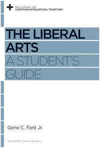 The Liberal Arts: A Students Guide Gene C. Fant Jr.