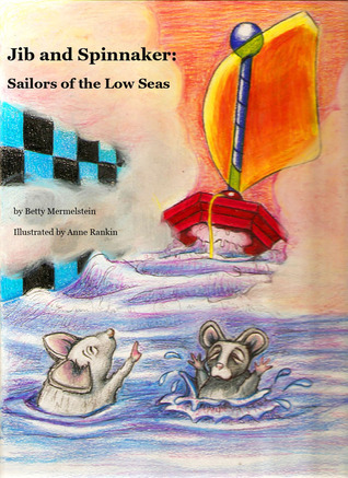 Jib and Spinnaker: Sailors of the Low Seas Betty Mermelstein