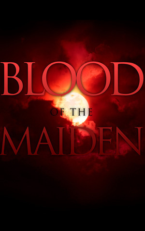 Blood of the Maiden  by  Jeraca Fite
