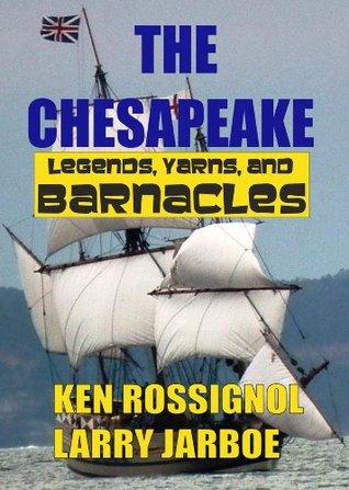 The Chesapeake: Legends, Yarns & Barnacles Ken Rossignol
