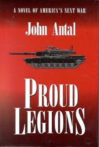 Proud Legions: A Novel Of Americas Next War John Antal