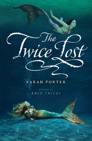 The Twice Lost (Lost Voices, #3) Sarah  Porter