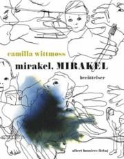 Mirakel, mirakel  by  Camilla Wittmoss