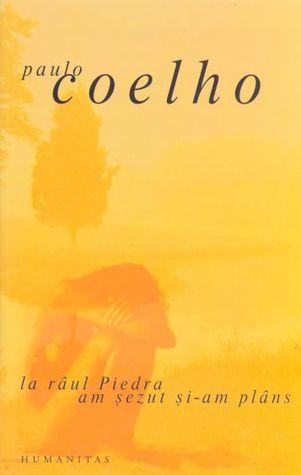La râul Piedra am şezut şi-am plâns Paulo Coelho