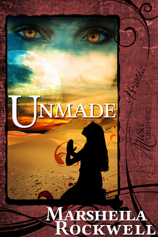 Unmade (Tales of Sand and Sorcery #5) Marsheila Rockwell