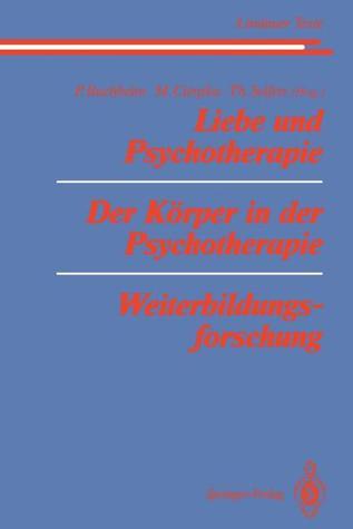 Liebe Und Psychotherapie Der Korper in Der Psychotherapie Weiterbildungsforschung  by  Peter Buchheim