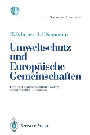 Umweltschutz Und Europaische Gemeinschaften: Rechts- Und Sozialwissenschaftliche Probleme Der Umweltpolitischen Integration  by  Hans Dieter Jarass