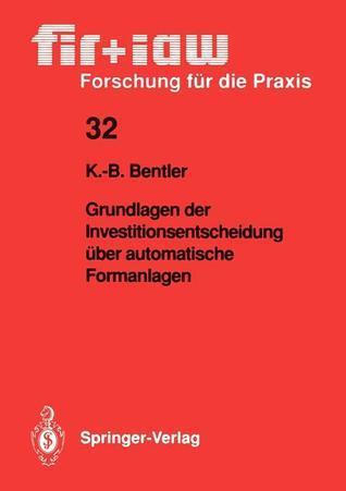 Grundlagen Der Investitionsentscheidung Uber Automatische Formanlagen Klaus-Burkhard Bentler