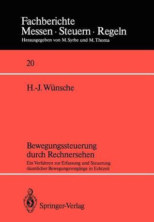 Bewegungssteuerung Durch Rechnersehen: Ein Verfahren Zur Erfassung Und Steuerung Raumlicher Bewegungsvorgange in Echtzeit  by  Hans-Joachim Wunsche