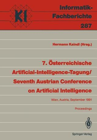 7. Osterreichische Artificial-Intelligence-Tagung / Seventh Austrian Conference on Artificial Intelligence: Wien, Austria, 24. 27. September 1991 Proceedings Hermann Kaindl