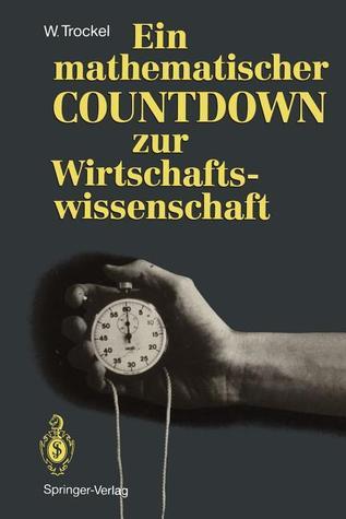 Ein Mathematischer Countdown Zur Wirtschaftswissenschaft  by  Walter Trockel