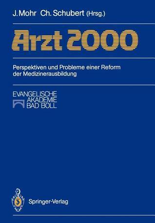Arzt 2000: Perspektiven Und Probleme Einer Reform Der Medizinerausbildung  by  Jürgen Mohr