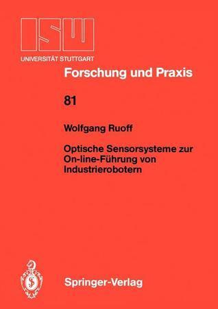 Optische Sensorsysteme Zur On-Line-Fuhrung Von Industrierobotern  by  Wolfgang Ruoff