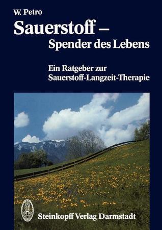 Sauerstoff Spender Des Lebens: Ein Ratgeber Zur Sauerstoff-Langzeit-Therapie  by  Wolfgang Petro