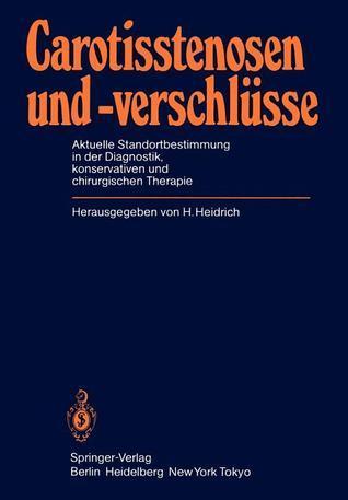 Carotisstenosen Und -Verschlusse: Aktuelle Standortbestimmung in Der Diagnostik, Konservativen Und Chirurgischen Therapie  by  Heinz Heidrich