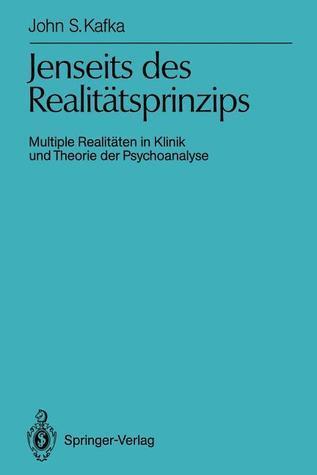 Jenseits Des Realitatsprinzips: Multiple Realitaten in Klinik Und Theorie Der Psychoanalyse  by  John S. Kafka